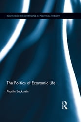 The Politics of Economic Life ebook by Martin Beckstein