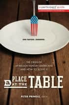 A Place at the Table - The Crisis of 49 Million Hungry Americans and How to Solve It ebook by Participant Media, Peter Pringle