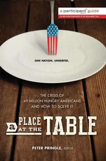 A Place at the Table - The Crisis of 49 Million Hungry Americans and How to Solve It ebook by Participant Media