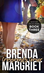 Crossroads Corner - Bendixon Sisters, #3 ebook by Brenda Margriet