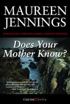 Does Your Mother Know? ebook by Maureen Jennings