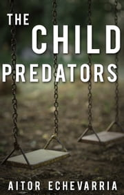 The Child Predators ebook by Aitor Echevarria