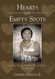 Hearts With Empty Spots - And You Thought You Were The Only One, Well You're Not ebook by iamprosperous1
