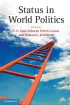 Status in World Politics ebook by Deborah Welch Larson, William C. Wohlforth, T. V. Paul