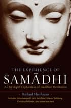 The Experience of Samadhi - An In-depth Exploration of Buddhist Meditation ebook by Richard Shankman