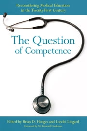 The Question of Competence - reconsidering medical education in the twenty-first century ebook by Brian D. Hodges,M. Brownell Anderson,Lorelei Lingard