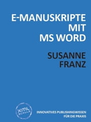 E-Manuskripte mit MS Word ebook by Susanne Franz,XML-Schule
