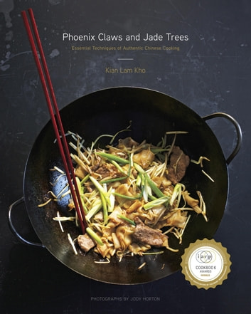 Phoenix Claws and Jade Trees - Essential Techniques of Authentic Chinese Cooking: A Cookbook ebook by Kian Lam Kho