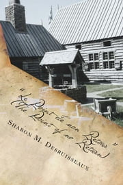 Le Point de non Retour (The Point of no Return) - The story of the Louis Hebert, apothecary and first european family to settle in North America ebook by Sharon Desruisseaux