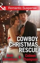 Cowboy Christmas Rescue: Rescuing the Witness / Rescuing the Bride (Mills & Boon Romantic Suspense) ebook by Beth Cornelison, Colleen Thompson
