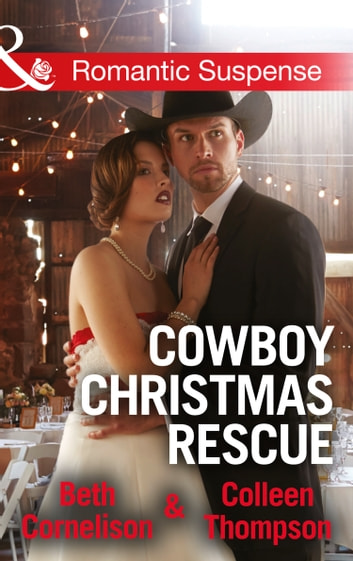 Cowboy Christmas Rescue: Rescuing the Witness / Rescuing the Bride (Mills & Boon Romantic Suspense) ebook by Beth Cornelison,Colleen Thompson