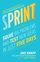 Sprint ebook by How To Solve Big Problems and Test New Ideas in Just Five Days