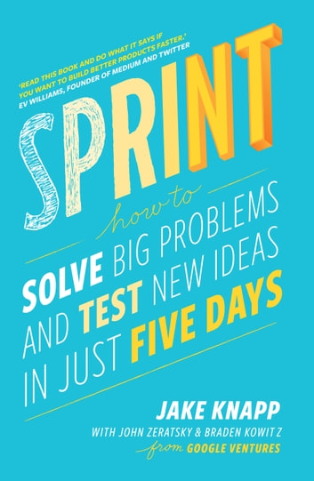 Sprint - How To Solve Big Problems and Test New Ideas in Just Five Days ebook by Jake Knapp,John Zeratsky,Braden Kowitz