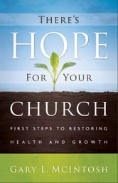 There's Hope for Your Church - First Steps to Restoring Health and Growth ebook by Gary L. McIntosh