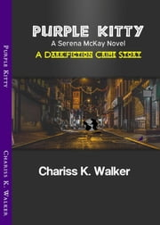 Purple Kitty (A Serena McKay Crime Novel, Book 1) ebook by Chariss K. Walker