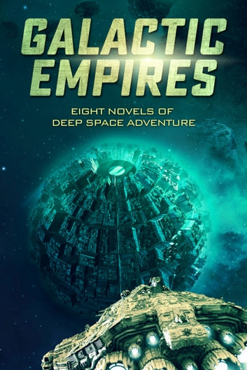 Galactic Empires - Eight Novels of Deep Space Adventure ebook by Patty Jansen,M. Pax,Mark E. Cooper,Joseph Lallo,Chris Reher,David VanDyke,Daniel Arenson,Felix R. Savage