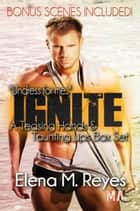 Ignite (A Teasing Hands & Taunting Lips Box Set With Bonus Scenes) ebook by Elena M. Reyes