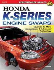 Honda K-Series Engine Swaps - Upgrade to More Horsepower & Advanced Technology ebook by Aaron Bonk
