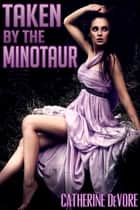 Taken by the Minotaur (Monster Erotica) ebook by Catherine DeVore