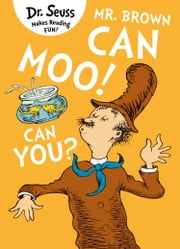 Mr. Brown Can Moo! Can You? ebook by Dr. Seuss, Miranda Richardson