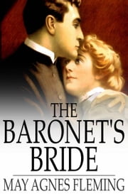 The Baronet's Bride - Or a Woman's Vengeance ebook by May Agnes Fleming