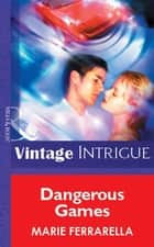 Dangerous Games (Mills & Boon Vintage Intrigue) ebook by Marie Ferrarella