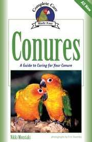 Conures - A Guide to Caring for Your Conure ebook by Nikki Moustaki,Eric Ilasenko