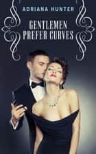 Gentlemen Prefer Curves ebook by Adriana Hunter