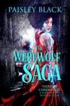 The Werewolf Saga - Valkyrie Chronicles ebook by Paisley Black