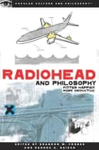 Radiohead and Philosophy - Fitter Happier More Deductive ebook by Brandon W. Forbes, George A. Reisch