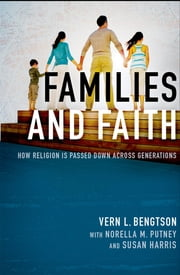 Families and Faith - How Religion is Passed Down across Generations ebook by Vern L. Bengtson,Norella M. Putney,Susan Harris