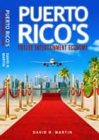 Puerto Rico's Future Entertainment Economy ebook by David R. Martin