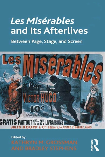 Les Misérables and Its Afterlives - Between Page, Stage, and Screen ebook by Kathryn M. Grossman,Bradley Stephens