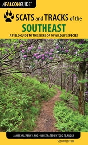 Scats and Tracks of the Southeast - A Field Guide to the Signs of 70 Wildlife Species ebook by James Halfpenny,James Bruchac