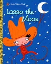 Lasso the Moon ebook by Trish Holland