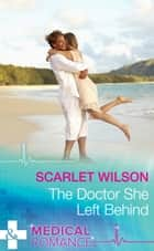The Doctor She Left Behind (Mills & Boon Medical) ebook by Scarlet Wilson