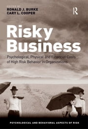 Risky Business - Psychological, Physical and Financial Costs of High Risk Behavior in Organizations ebook by Cary L. Cooper,Ronald J. Burke