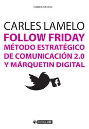 Follow Friday. Método estratégico de comunicación 2.0 y márquetin digital ebook by Carles Lamelo Varela