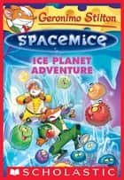 Geronimo Stilton Spacemice #3: Ice Planet Adventure ebook by Geronimo Stilton