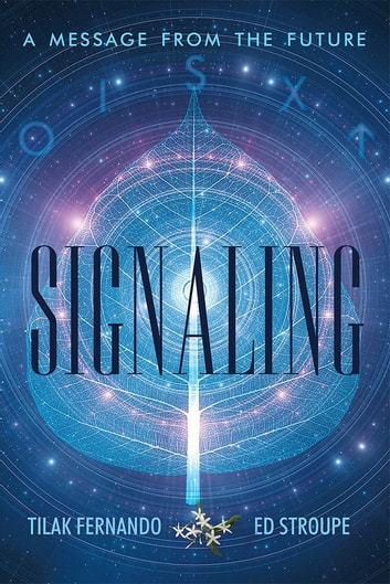 Signaling - A Message from the Future ebook by Tilak Fernando,Ed Stroupe