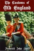 The Customs of Old England ebook by F. J. Snell