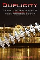 Duplicity: The Paul T. Goldman Chronicles, Chronicle IV - The St. Petersburg Incident ebook by Ryan Sinclair
