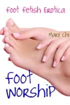 Foot Worship ebook by Mary Chi