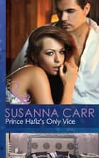 Prince Hafiz's Only Vice (Mills & Boon Modern) (Royal & Ruthless, Book 4) ebook by Susanna Carr