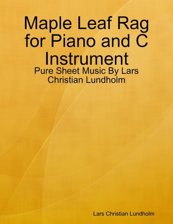 Maple Leaf Rag for Piano and C Instrument - Pure Sheet Music By Lars Christian Lundholm ebook by Lars Christian Lundholm