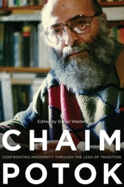 Chaim Potok - Confronting Modernity Through the Lens of Tradition ebook by Daniel Walden