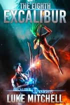 The Eighth Excalibur - An Arthurian Space Opera Adventure ebook by Luke Mitchell