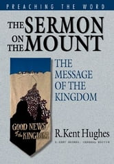 The Sermon on the Mount: The Message of the Kingdom ebook by R. Kent Hughes