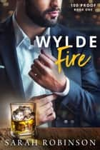 Wylde Fire - A Southern Gentleman Whiskey Standalone Novel ebook by Sarah Robinson