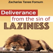 Deliverance From The Sin Of Laziness audiobook by Zacharias Tanee Fomum